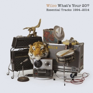 Wilco - What's Your 20? Essential Tracks 1994-2014