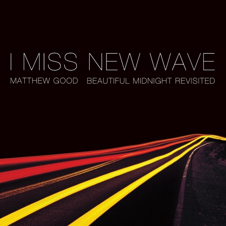 """Matthew Good's new EP """" I Miss New Wave: Beautiful Midnight Revisited"""""""