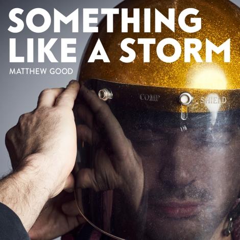 "Matthew Good Announces New Album ""Something Like AStorm"""