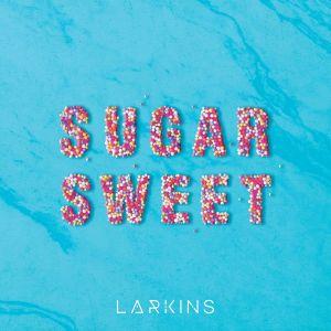 "Larkins - ""Sugar Sweet"""