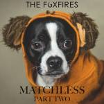 """Exclusive Premiere: Stream  The Foxfires' New Song """"Matchless PartII"""""""